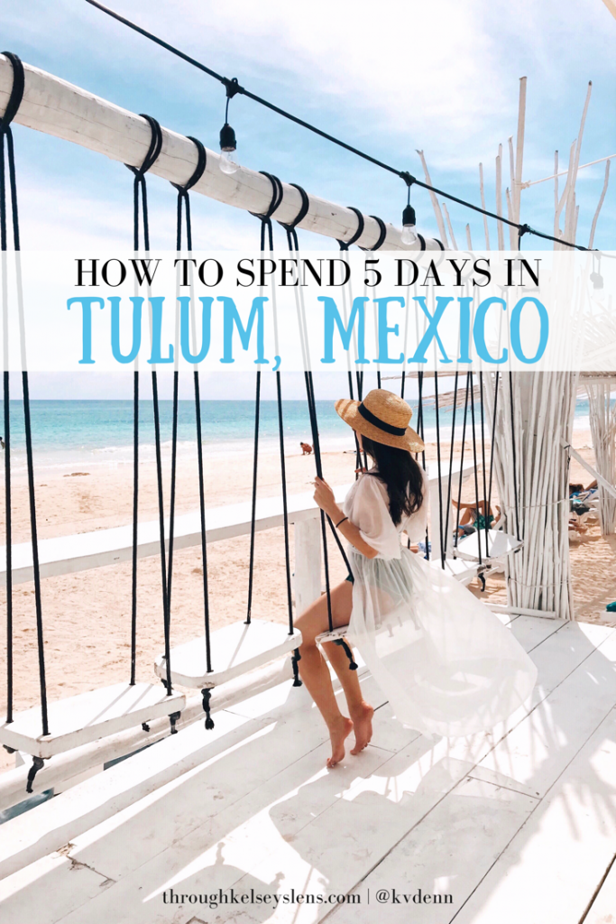 How to Spend 5 Days in Tulum, Mexico | Through Kelsey's Lens